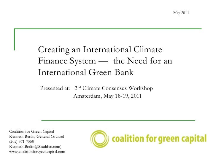 Creating an International Climate Finance System —  the Need for an International Green Bank  Coalition for Green Capital ...