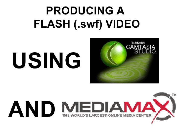 PRODUCING A  FLASH (.swf) VIDEO USING AND