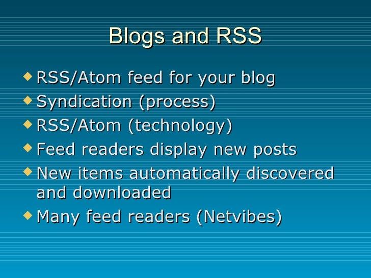 Blogs and RSS <ul><li>RSS/Atom feed for your blog  </li></ul><ul><li>Syndication (process) </li></ul><ul><li>RSS/Atom (tec...