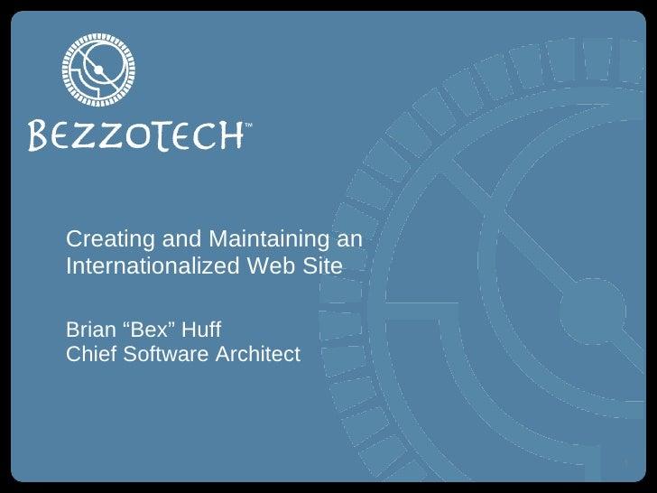 "Creating and Maintaining an Internationalized Web Site <ul><li>Brian ""Bex"" Huff </li></ul><ul><li>Chief Software Architect..."
