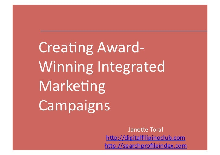 Creang	  Award-­‐Winning	  Integrated	  Markeng	  Campaigns                    Jane8e	  Toral	              h8p://digitalfi...