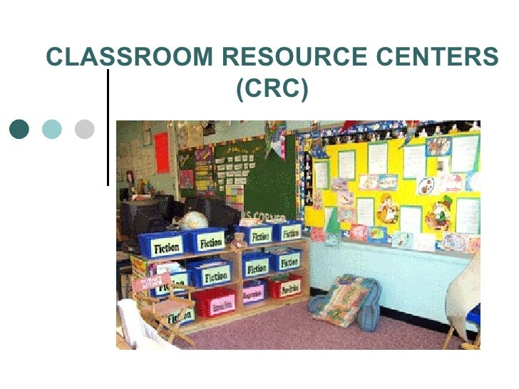 CLASSROOM RESOURCE CENTERS (CRC)