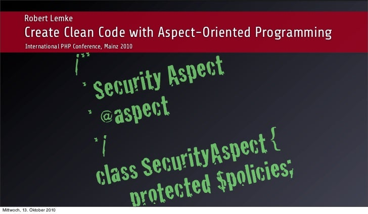 Robert Lemke          Create Clean Code with Aspect-Oriented Programming           International PHP Conference, Mainz 201...