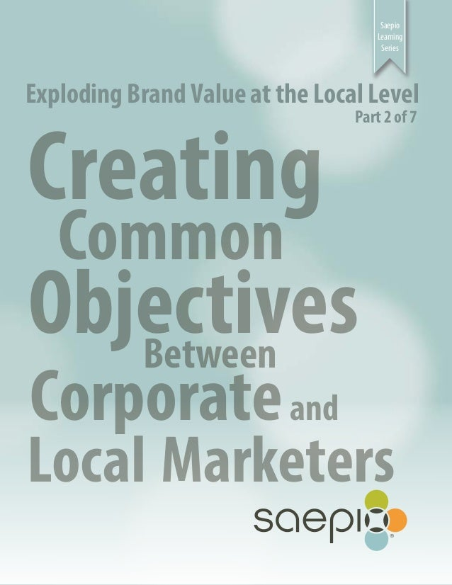 Saepio Learning Series Exploding Brand Value at the Local Level Creating Common ObjectivesBetween Corporateand Local Marke...