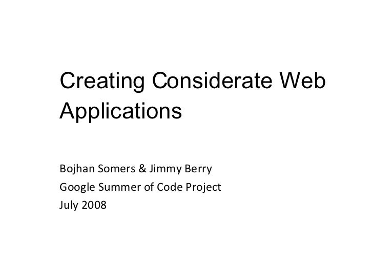 Creating Considerate Web Applications Bojhan Somers & Jimmy Berry Google Summer of Code Project July 2008