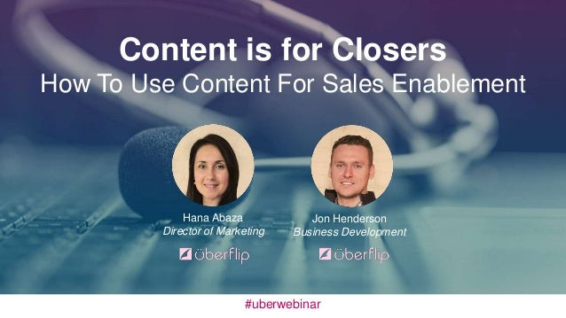 Content is for Closers  How To Use Content For Sales Enablement  Jon Henderson  Business Development  Hana Abaza  Director...