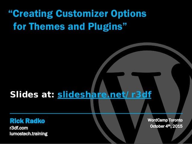 "r3df.com lumostech.training Rick Radko ""Creating Customizer Options for Themes and Plugins"" WordCamp Toronto October 4th, ..."