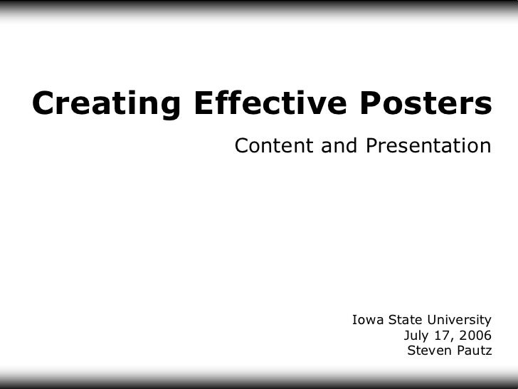 Creating Effective Posters            Content and Presentation                          Iowa State University             ...