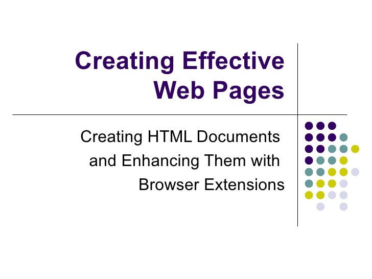 Creating Effective Web Pages Creating HTML Documents  and Enhancing Them with  Browser Extensions