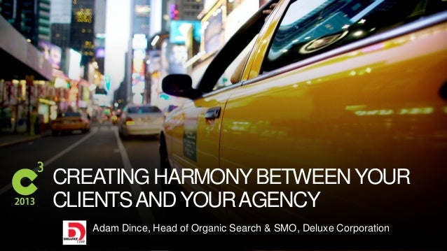 #C3NY CREATING HARMONYBETWEENYOUR CLIENTSANDYOURAGENCY Adam Dince, Head of Organic Search & SMO, Deluxe Corporation