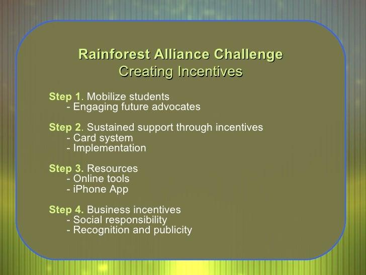 <ul><li>Rainforest Alliance Challenge </li></ul><ul><li>Creating Incentives </li></ul><ul><ul><li>Step 1 .  Mobilize stude...