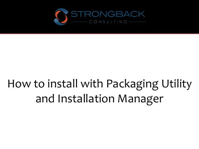 How to install with Packaging Utility and Installation Manager