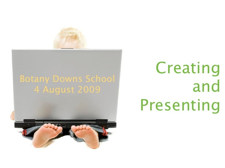 Creating Botany Downs School    4 August 2009            and                       Presenting
