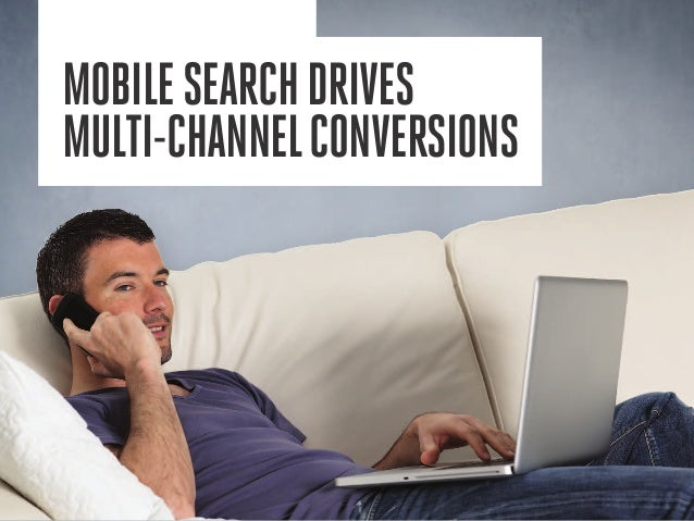 Mobilesearchdrives multi-channelconversions