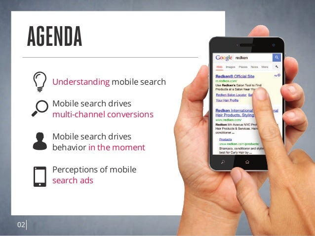 02 Understanding mobile search Mobile search drives multi-channel conversions Mobile search drives behavior in the moment ...