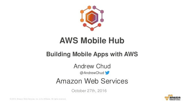 © 2016, Amazon Web Services, Inc. or its Affiliates. All rights reserved. Andrew Chud @AndrewChud Amazon Web Services Octo...