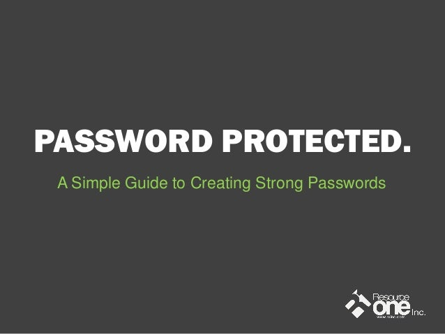 PASSWORD PROTECTED. A Simple Guide to Creating Strong Passwords