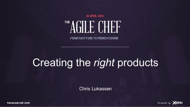 AGILE CHEF THE Powered byTHEAGILECHEF.COM Powered by 20 APRIL 2016 AGILE CHEF THE FROM FAST FOOD TO FRENCHCUISINE Creating...
