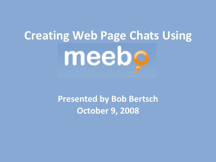 Creating Web Page Chats Using Presented by Bob Bertsch October 9, 2008