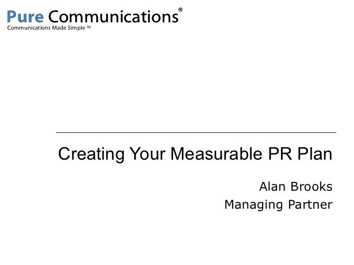 Creating Your Measurable PR Plan Alan Brooks Managing Partner Communications Made Simple  TM