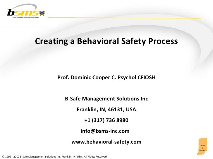 Creating a Behavioral Safety Process Prof. Dominic Cooper C. Psychol CFIOSH B-Safe Management Solutions Inc Franklin, IN, ...