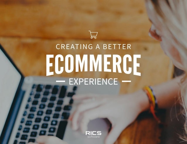 CREATING A BETTER ECOMMERCE EXPERIENCE