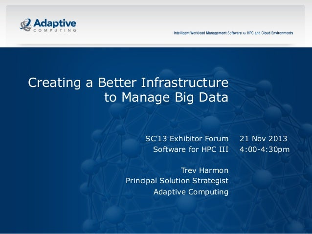 Creating a Better Infrastructure to Manage Big Data SC'13 Exhibitor Forum Software for HPC III Trev Harmon Principal Solut...