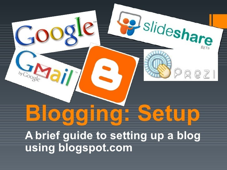 Blogging: SetupA brief guide to setting up a blogusing blogspot.com