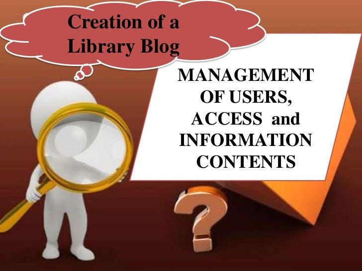 Creation of aLibrary Blog            MANAGEMENT              OF USERS,             ACCESS and            INFORMATION      ...