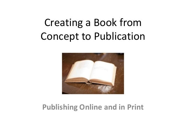Creating a Book fromConcept to PublicationPublishing Online and in Print