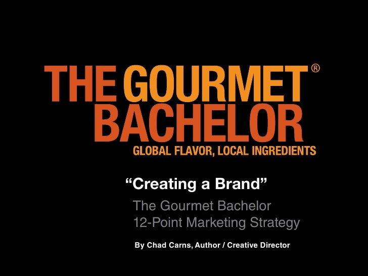 """Creating a Brand""The Gourmet Bachelor12-Point Marketing Strategy By Chad Carns, Author / Creative Director"