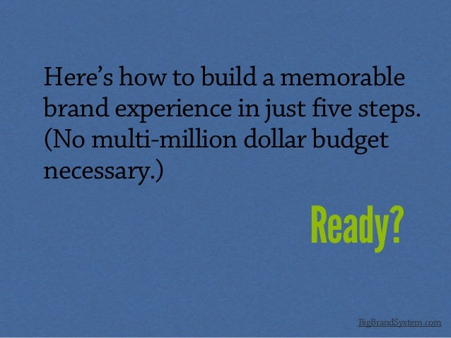 BigBrandSystem.com Here's how to build a memorable brand experience in just five steps. (No multi-million dollar budget ne...