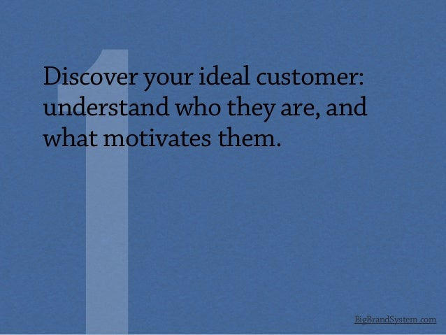 BigBrandSystem.com Discover your ideal customer: understand who they are, and what motivates them.