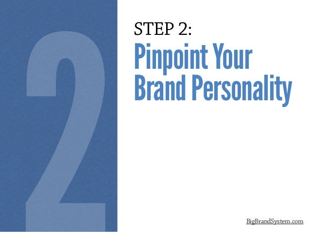 STEP 2: PinpointYour BrandPersonality BigBrandSystem.com 2