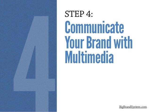 STEP 4: Communicate YourBrandwith Multimedia BigBrandSystem.com 4