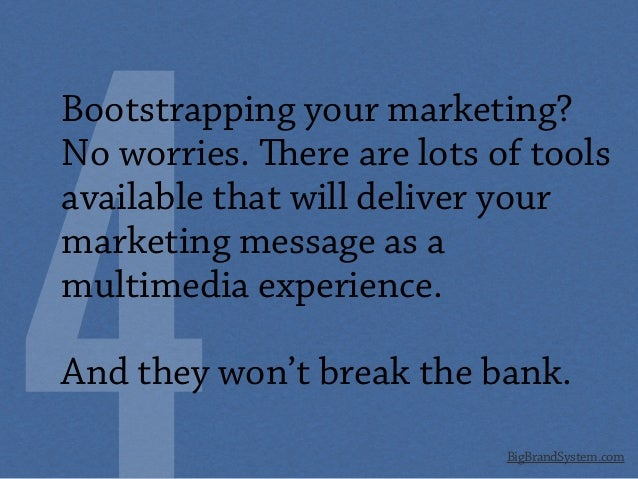 BigBrandSystem.com Bootstrapping your marketing? No worries. ere are lots of tools available that will deliver your marke...
