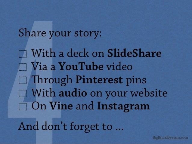 BigBrandSystem.com Share your story: With a deck on SlideShare Via a YouTube video rough Pinterest pins With audio on you...