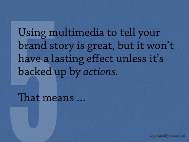 BigBrandSystem.com Using multimedia to tell your brand story is great, but it won't have a lasting effect unless it's backe...