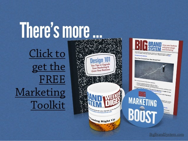 There'smore… BigBrandSystem.com Click to get the FREE Marketing Toolkit