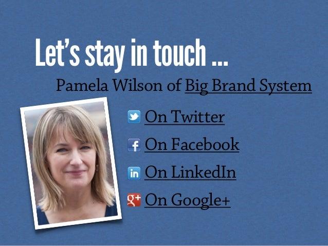 Let'sstayintouch… Pamela Wilson of Big Brand System On Twitter On Facebook On LinkedIn On Google+