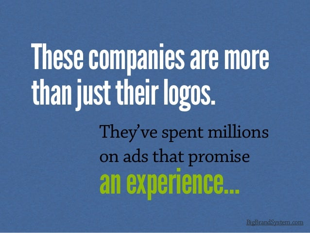 Thesecompaniesaremore thanjusttheirlogos. They've spent millions on ads that promise anexperience… BigBrandSystem.com