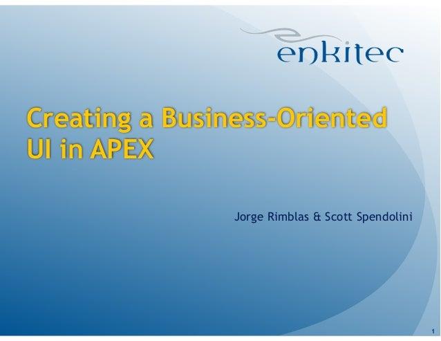 Creating a Business-Oriented UI in APEX Jorge Rimblas & Scott Spendolini  !1