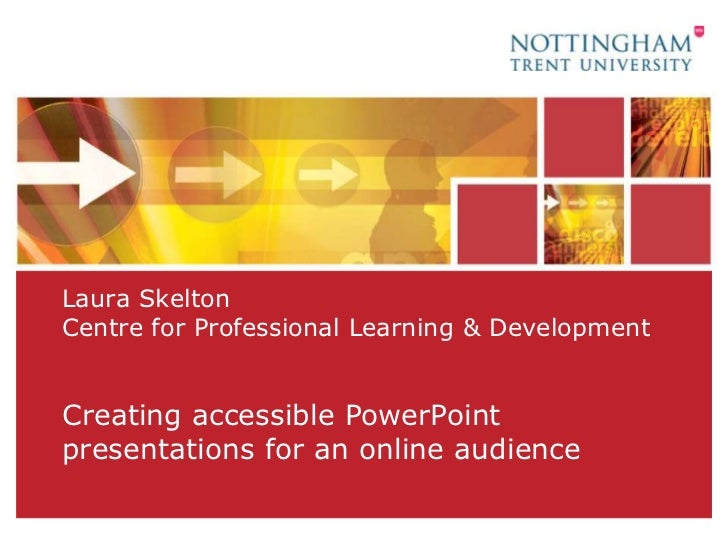 Laura SkeltonCentre for Professional Learning & Development<br />Creating accessible PowerPoint presentations for an onlin...