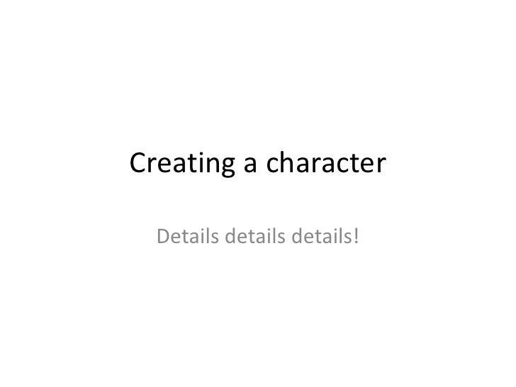 Creating a character  Details details details!