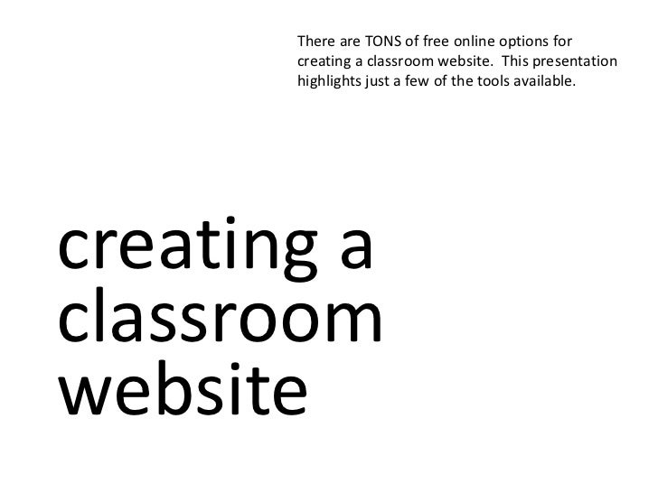 There are TONS of free online options for       creating a classroom website. This presentation       highlights just a fe...