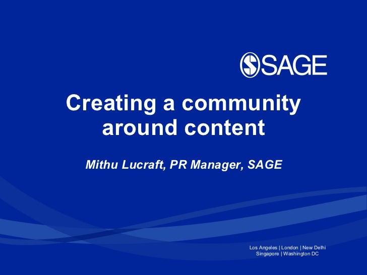 Creating a community around content Mithu Lucraft, PR Manager, SAGE