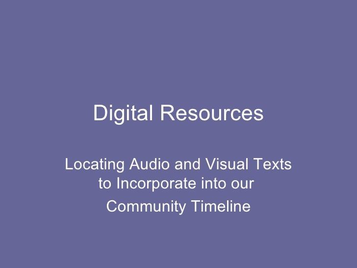Digital Resources Locating Audio and Visual Texts to Incorporate into our  Community Timeline