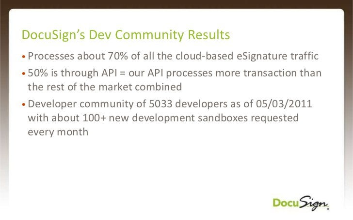 DocuSign'sDev Community Results<br /><ul><li>Processes about 70% of all the cloud-based eSignature traffic