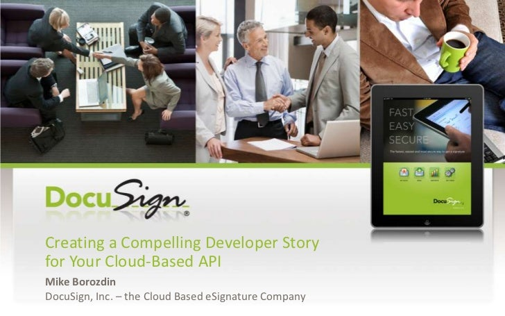 Creating a Compelling Developer Story for Your Cloud-Based API<br />Mike Borozdin<br />DocuSign, Inc. – the Cloud Based eS...