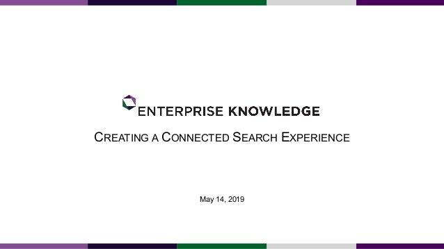 CREATING A CONNECTED SEARCH EXPERIENCE May 14, 2019